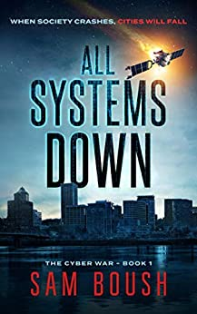 All Systems Down (The Cyber War Book 1) by [Sam Boush]