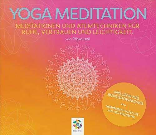 YOGA MEDITATION * Meditationen und Atemtechniken für Ruhe, Vertrauen und Leichtigkeit