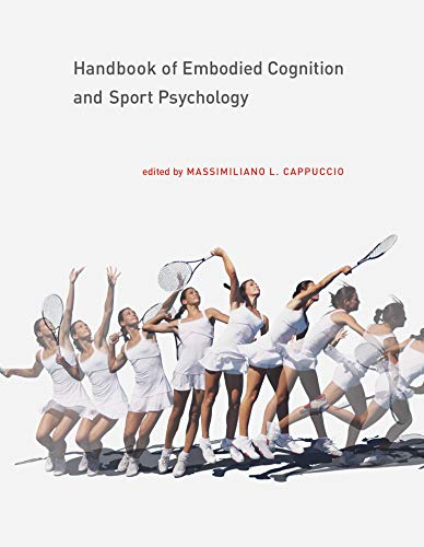 Compare Textbook Prices for Handbook of Embodied Cognition and Sport Psychology The MIT Press 1 Edition ISBN 9780262038508 by Cappuccio, Massimiliano L.