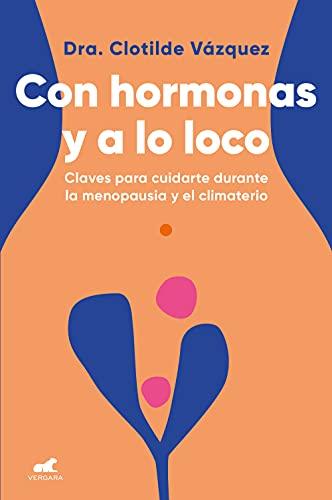 Con hormonas y a lo loco de Doctora Clotilde Vázquez