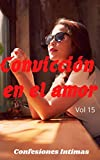 Convicción en el amor (vol 15): Confesiones íntimas, secreto, fantasía, placer, romance, confianza, historias eróticas, sexo adulto, encuentro amoroso