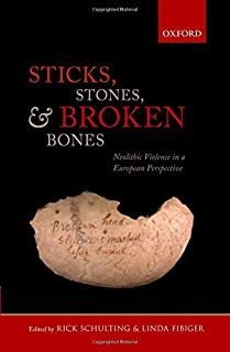 Sticks, Stones, and Broken Bones: Neolithic Violence in a European Perspective