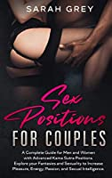 Sex Positions for Couples: A Complete Guide for Men and Women with Advanced Kama Sutra Positions. Explore your Fantasies and Sexuality to Increase Pleasure, Energy, Passion and Sexual Intelligence.