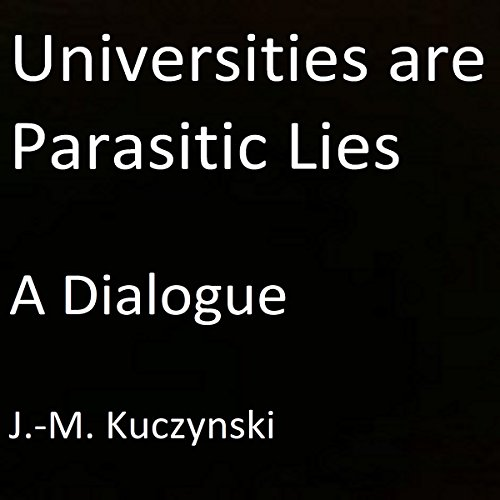 Universities Are Parasitic Lies: A Dialogue audiobook cover art