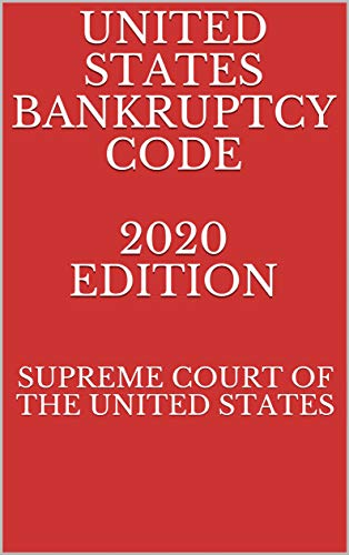 UNITED STATES BANKRUPTCY CODE 2020 EDITION (English Edition)