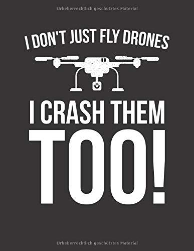 Drohnen Flugbuch: ♦ Logbuch für alle Flüge mit Drohnen, Quadrocopter oder Multicopter  ♦ Vorlage für über 100 Flüge ♦ großzügiges A4+ Format ♦ Motiv: I crash drones 9