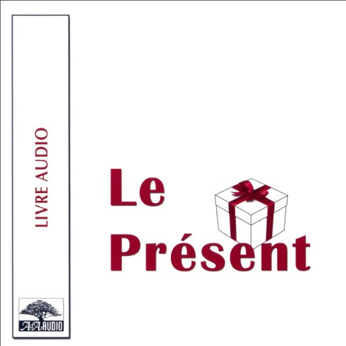 Couverture de Le Présent - Le cadeau qui, dès aujourd'hui, apporte plus de bonheur et de succès dans votre vie !