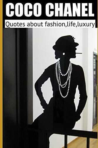 Coco chanel: Quotes about fashion,life,luxury