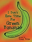 I Don't Have Time for Green Bananas: An Unripe Memoir