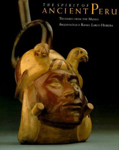 The Spirit of Ancient Peru: Treasures from the Museo Arqueologico Refael Larco Herrera: Treasures from the Museo Arqueologico Rafael Larco Herrera