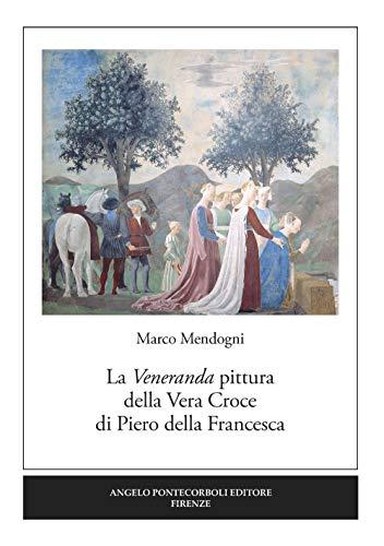 La veneranda pittura della Vera Croce di Piero della Francesca