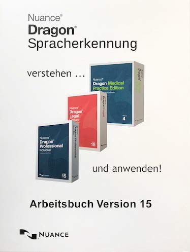 Arbeitsbuch für Dragon NaturallySpeaking Prof./Legal Individual 15, Dragon Individual/Group/Prof./Legal 15, Dragon Medical Practice Edition 3 und 4