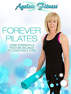 Ageless Fitness - Forever Pilates: Core Strength & Posture Balance to Lengthen & Tone