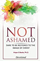 Not Ashamed: Dare to be Restored to the Image of Christ