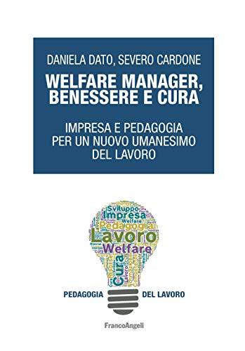 Welfare manager, benessere e cura. Impresa e pedagogia per un nuovo umanesimo del lavoro