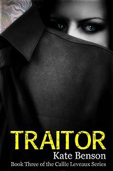 Traitor (The Callie Leveaux Series Book 3) by [Kate Benson, Sean Benson]
