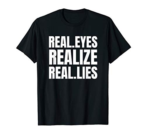 Real.eyes Realize Real.lies T-Shirt