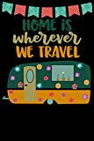 Home Is Wherever We Travel: Great book to keep notes from your camping trips and adventures or to use as an everyday notebook, planner or journal ... a cute green and orange retro caravan/trailer