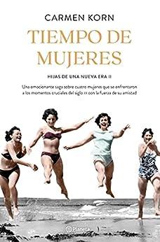 Tiempo de mujeres (Saga Hijas de una nueva era 2): Cuatro mujeres que se enfrentaron a los momentos cruciales del siglo XX (Planeta Internacional) PDF EPUB Gratis descargar completo