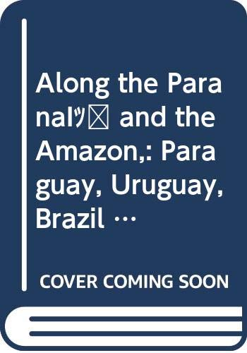 Along the Paraná and the Amazon,: Paraguay, Uruguay, Brazil (Carpenter's World Travels)