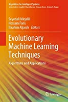 Evolutionary Machine Learning Techniques: Algorithms and Applications Front Cover