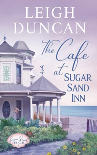 Compare Textbook Prices for The Cafe At Sugar Sand Inn: Clean and Wholesome Contemporary Women's Fiction Sugar Sand Beach  ISBN 9781944258290 by Duncan, Leigh