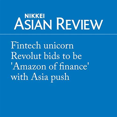 『Fintech unicorn Revolut bids to be 'Amazon of finance' with Asia push』のカバーアート
