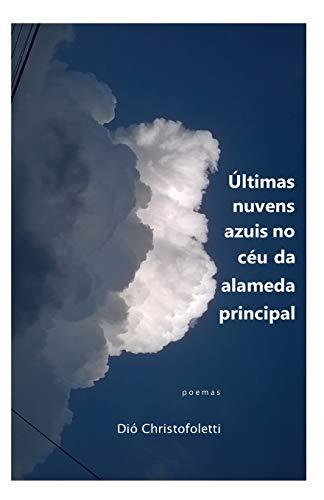 Últimas nuvens azuis no céu da alameda principal: poemas