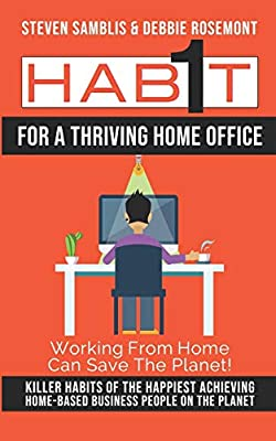 1 Habit For a Thriving Home Office: Killer Habits of the Happiest Achieving Home-Based business people on the planet