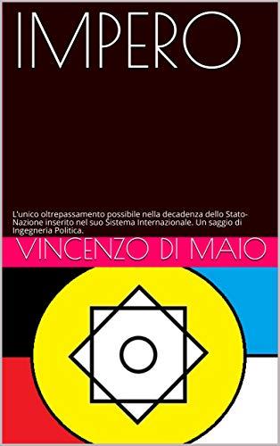 IMPERO: L'unico oltrepassamento possibile nella decadenza dello Stato-Nazione inserito nel suo Sistema Internazionale. Un saggio di Ingegneria Politica. (Italian Edition)