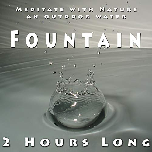 Meditate with Nature, An Outdoor Water Fountain 2 Hours Long