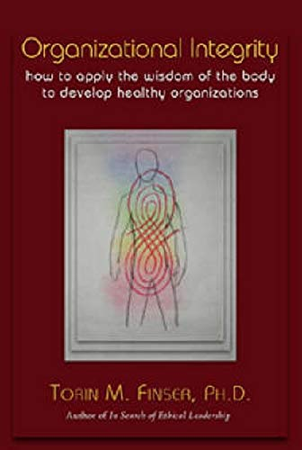 Organizational Integrity: How to Apply the Wisdom of the Body to Develop Healthy Organizations