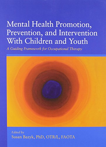 Mental Health Promotion, Prevention, and Intervention With Children and Youth: A Guiding Framework for Occupational Ther