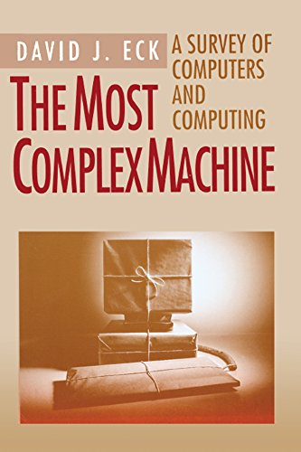 The Most Complex Machine: A Survey of Computers and Computing (English Edition)