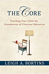 The Core: Teaching Your Child the Foundations of Classical Education Kindle Edition