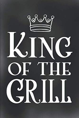 King Of The Grill: BBQ Smoking Log Barbecue Or Barbeque Grilling Logbook For Pitmaster, Grilled Meat Cooking Over The Fire Grill