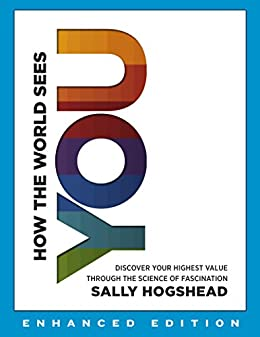 How the World Sees You (Enhanced Edition): Discover Your Highest Value Through the Science of Fascination by [Sally Hogshead]