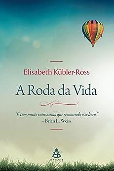 A Roda da Vida por [Elisabeth Kübler-Ross]