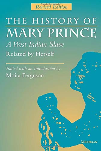 The History of Mary Prince, A West Indian Slave, Related...