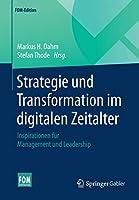 Strategie und Transformation im digitalen Zeitalter: Inspirationen fuer Management und Leadership (FOM-Edition)