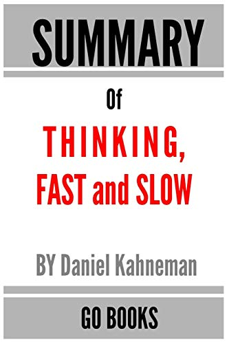 Summary of Thinking, Fast and Slow: by Daniel Kahneman | a Go BOOKS Summary Guide