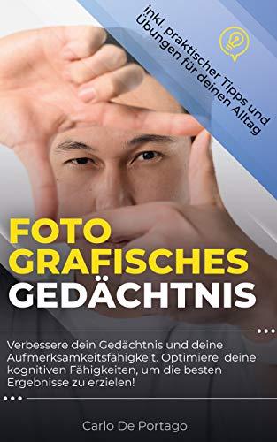 Fotografisches Gedächtnis: Verbessere dein Gedächtnis und deine Aufmerksamkeitsfähigkeiten. Optimiere und verbessere deine Fähigkeiten, um die besten Ergebnisse zu erzielen (Gedanken)
