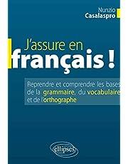 J'assure en français !: Reprendre et comprendre les bases de la grammaire, du vocabulaire et de l'orthographe