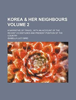 Korea & Her Neighbours Volume 2; A Narrative of Travel, with an Account of the Recent Vicissitudes and Present Position of...