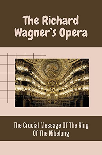 The Richard Wagner's Opera: The Crucial Message Of The Ring Of The Nibelung: The Performing Arts (English Edition)