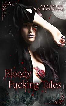Bloody Fucking Tales von [M.H. Steinmetz, Anja Hansen]