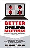 Better Online Meetings: How to Facilitate Virtual Team Meetings in Easy Steps (A super-short book about what to do before, during, and after your remote ... they're more effective) (English Edition)