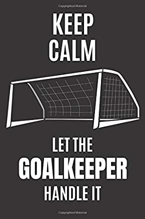 Keep Calm Let The Goalkeeper Handle It: Small Soccer Notebook/Journal 6inX9in A5 120 pages Wide lined
