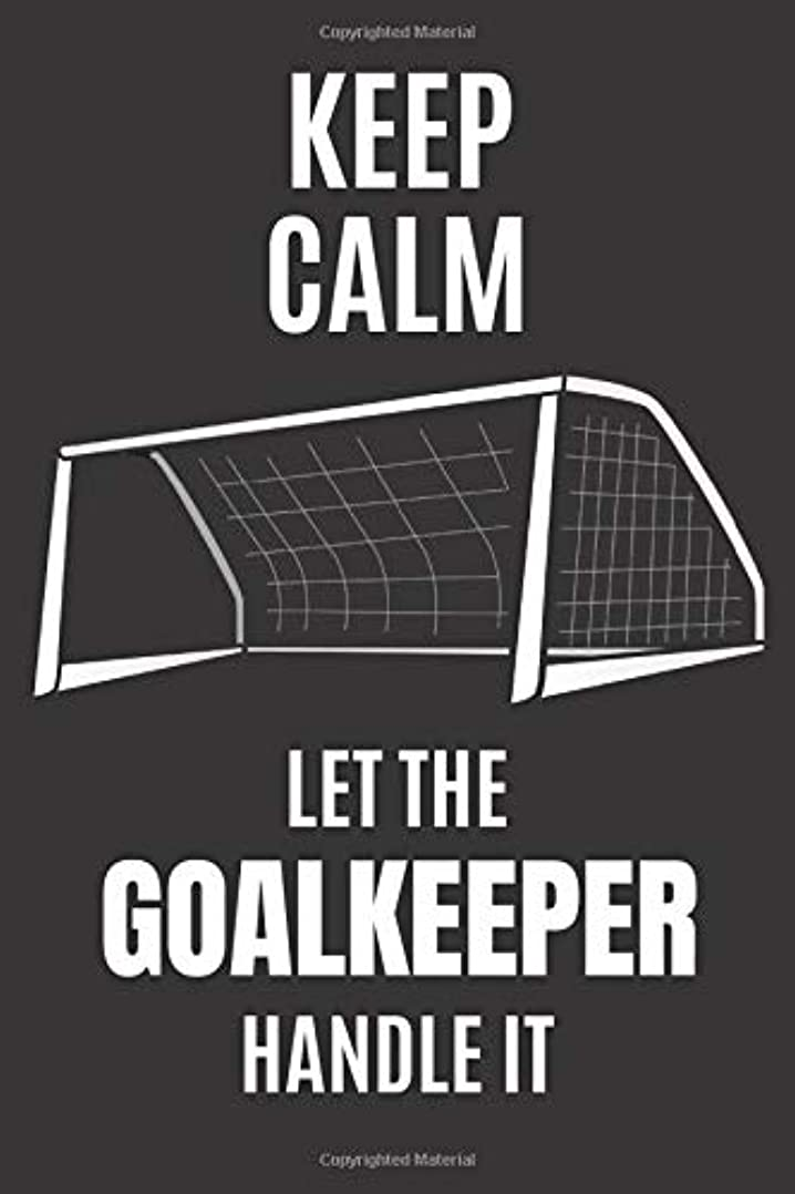 イサカ郵便番号アレンジKeep Calm Let The Goalkeeper Handle It: Small Soccer Notebook/Journal 6inX9in A5 120 pages Wide lined