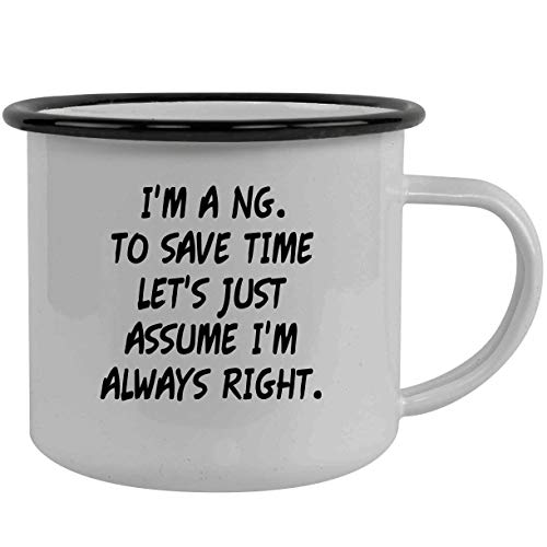 I'm A Ng. To Save Time Let's Just Assume I'm Always Right. - Stainless Steel 12oz Camping Mug, Black